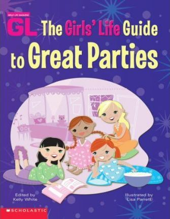 The Girls' Life Guide to Great Parties
