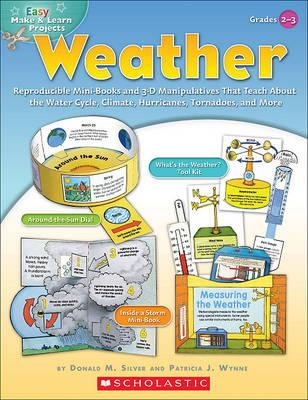 Easy Make & Learn Projects Weather  Reproducible Mini-Books and 3-D Manipulatives That Teach about the Water Cycle, Climate, Hurricanes, Tornadoes, and More