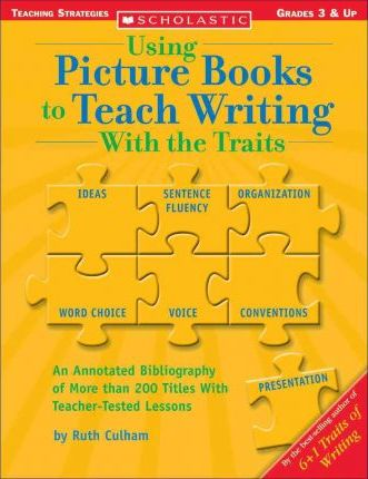 Using Picture Books to Teach Writing with the Traits