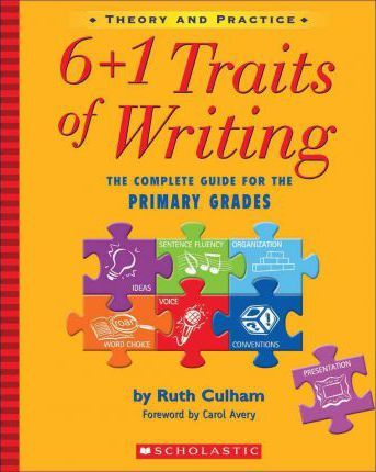 6+1 Traits of Writing : The Complete Guide for the Primary Grades; Theory and Practice