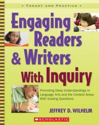 Engaging Readers & Writers with Inquiry : Promoting Deep Understandings in Language Arts and the Content Areas with Guiding Questions