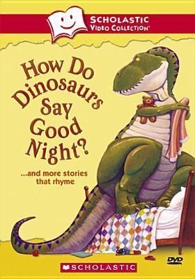 How Do Dinosaurs Say Goodnight? and More Stories That Rhyme