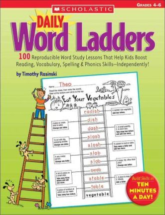 Daily Word Ladders: Grades 4-6 : 100 Reproducible Word Study Lessons That Help Kids Boost Reading, Vocabulary, Spelling & Phonics Skills--Independently!