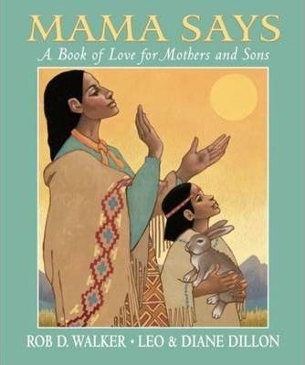 Mama Says: A Book of Love for Mothers and Sons