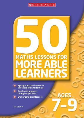 50 Maths Lessons for More Able Learners Ages 7-9