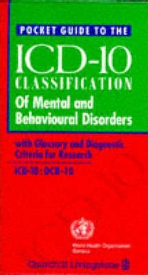 Pocket Guide to ICD-10 Classification of Mental and Behavioural Disorders: WITH Glossary and Diagnostic Criteria for Research DCR-10