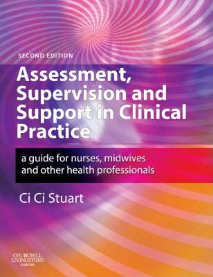 Assessment, Supervision and Support in Clinical Practice: A Guide for Nurses, Midwives and Other Health Professionals