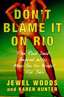 Don't Blame it on Rio : The Real Deal Behind Why Men Go to Brazil for Sex