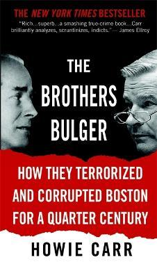 The Brothers Bulger : How They Terrorised and Corrupted Boston for a Quarter of a Century