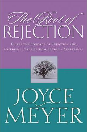 The Root of Rejection : Escape the Bondage of Rejection and Experience the Freedom of Gods Acceptance