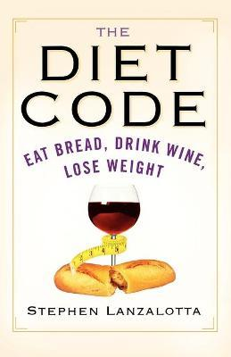 The Diet Code : Eat Bread, Drink Wine, Lose Weight