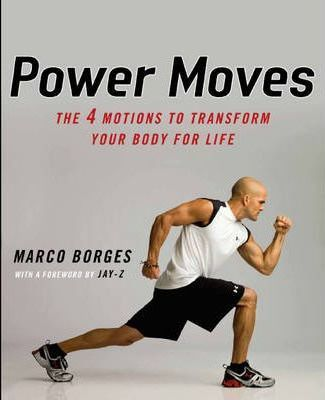 Power Moves : The Four Motions to Transform Your Body For Life – Marco Borges