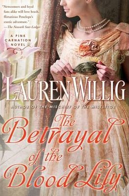 The Betrayal Of The Blood Lily : A Pink Carnation Novel