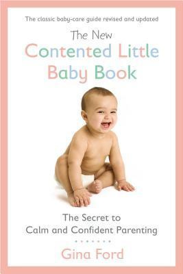 The New Contented Little Baby Book : The Secret to Calm and Confident Parenting