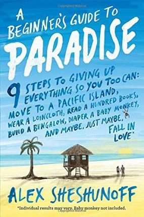 A Beginner's Guide to Paradise : 9 Steps to Giving Up Everything