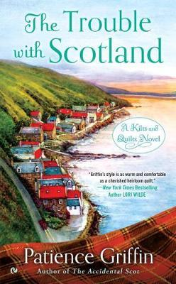 The Trouble With Scotland  A Kilts and Quilts Novel