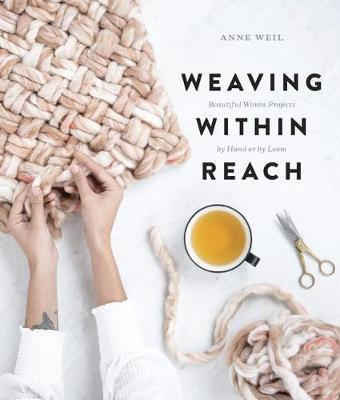 Weaving Within Reach : Beautiful First Projects with and without a Loom