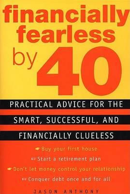 Financially Fearless by 40: Practical Advice for the Smart, Successful, and Financially Clueless