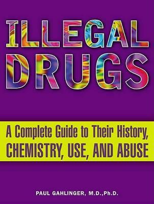 Thebridgelondon-ils.co.uk Illegal Drugs : A Complete Guide to Their History, Chemistry, Use, and Abuse image