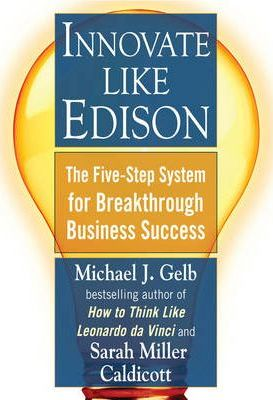 Innovate Like Edison  The Five-Step System for Breakthrough Business Success