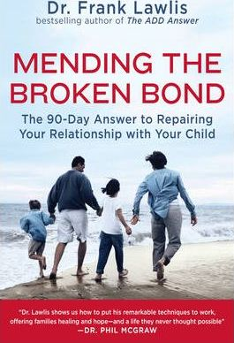 Mending the Broken Bond: The 90 Day Answer to Developing a Loving Relationship with Your Child