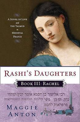 Rashi's Daughters, Book III: Rachel : A Novel of Love and the Talmud in Medieval France