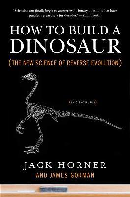 How to Build a Dinosaur : The New Science of Reverse Evolution