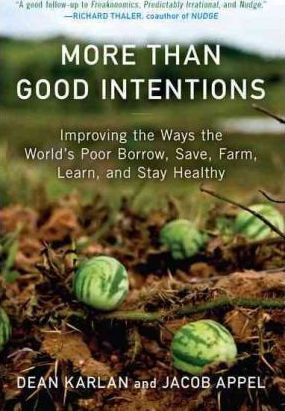 More Than Good Intentions : Improving the Ways the World's Poor Borrow, Save, Farm, Learn, and Stay Healthy