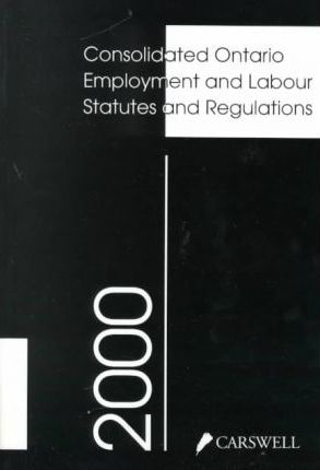 Consolidated Ontario Employment and Labour Statutes and Regulations 2000