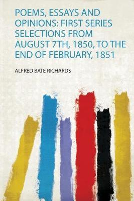 Poems, Essays and Opinions  First Series Selections from August 7Th, 1850, to the End of February, 1851