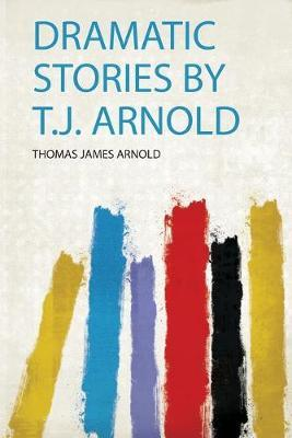 Dramatic Stories by T.J. Arnold