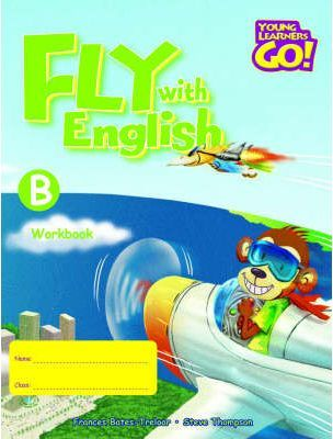 Fly with English: Young Learners Go - Fly With English B Workbook Workbook B