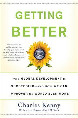 Getting Better : Why Global Development Is Succeeding--And How We Can Improve the World Even More
