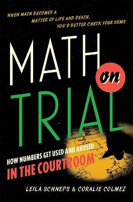 Math on Trial : How Numbers Get Used and Abused in the Courtroom