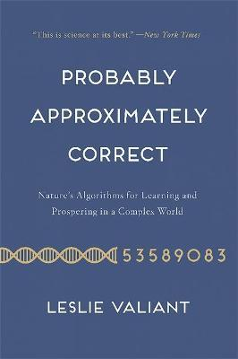 Probably Approximately Correct : Nature's Algorithms for Learning and Prospering in a Complex World