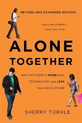 Alone Together : Why We Expect More from Technology and Less from Each Other (Third Edition)
