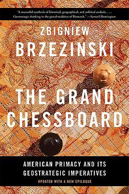 The Grand Chessboard : American Primacy and Its Geostrategic Imperatives