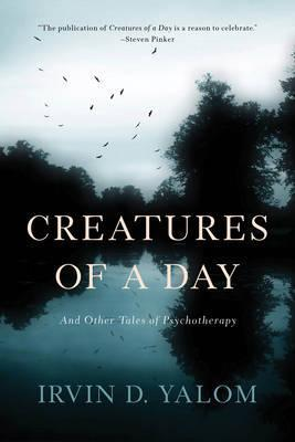 Creatures of a Day - Irvin D. Yalom