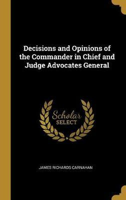 Decisions and Opinions of the Commander in Chief and Judge Advocates General