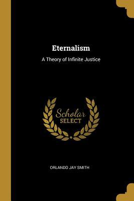 Eternalism  A Theory of Infinite Justice