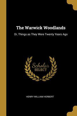 The Warwick Woodlands  Or, Things as They Were Twenty Years Ago