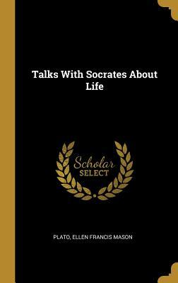 Talks with Socrates about Life
