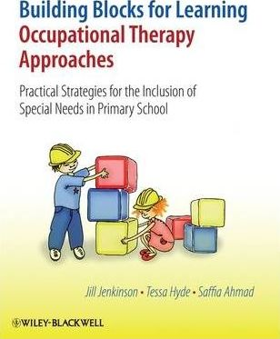 Building Blocks for Learning Occupational Therapy Approaches : Practical Strategies for the Inclusion of Special Needs in Primary School