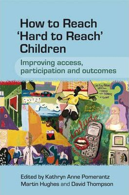 How to Reach Hard to Reach Children: Improving Access, Participation and Outcomes