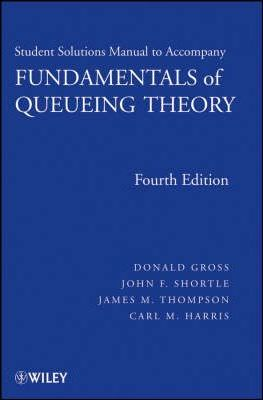 Fundamentals of Queueing Theory: Solutions Manual to accompany Fundamentals of Queueing Theory, 4e Solutions Manual