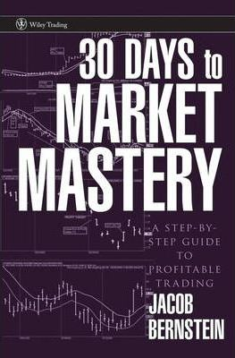 30 Days to Market Mastery  A Step-By-Step Guide to Profitable Trading