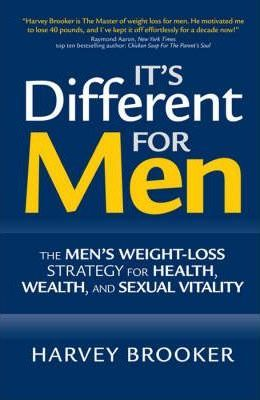 It's Different for Men : The Men's Weight-Loss Strategy for Health, Wealth, and Sexual Vitality
