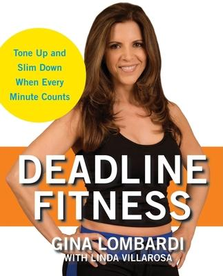 Deadline Fitness : Tone Up and Slim Down When Every Minute Counts – Gina Lombardi