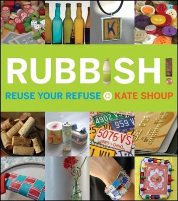 Rubbish! : Reuse Your Refuse