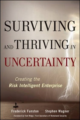 Surviving and Thriving in Uncertainty : Creating The Risk Intelligent Enterprise